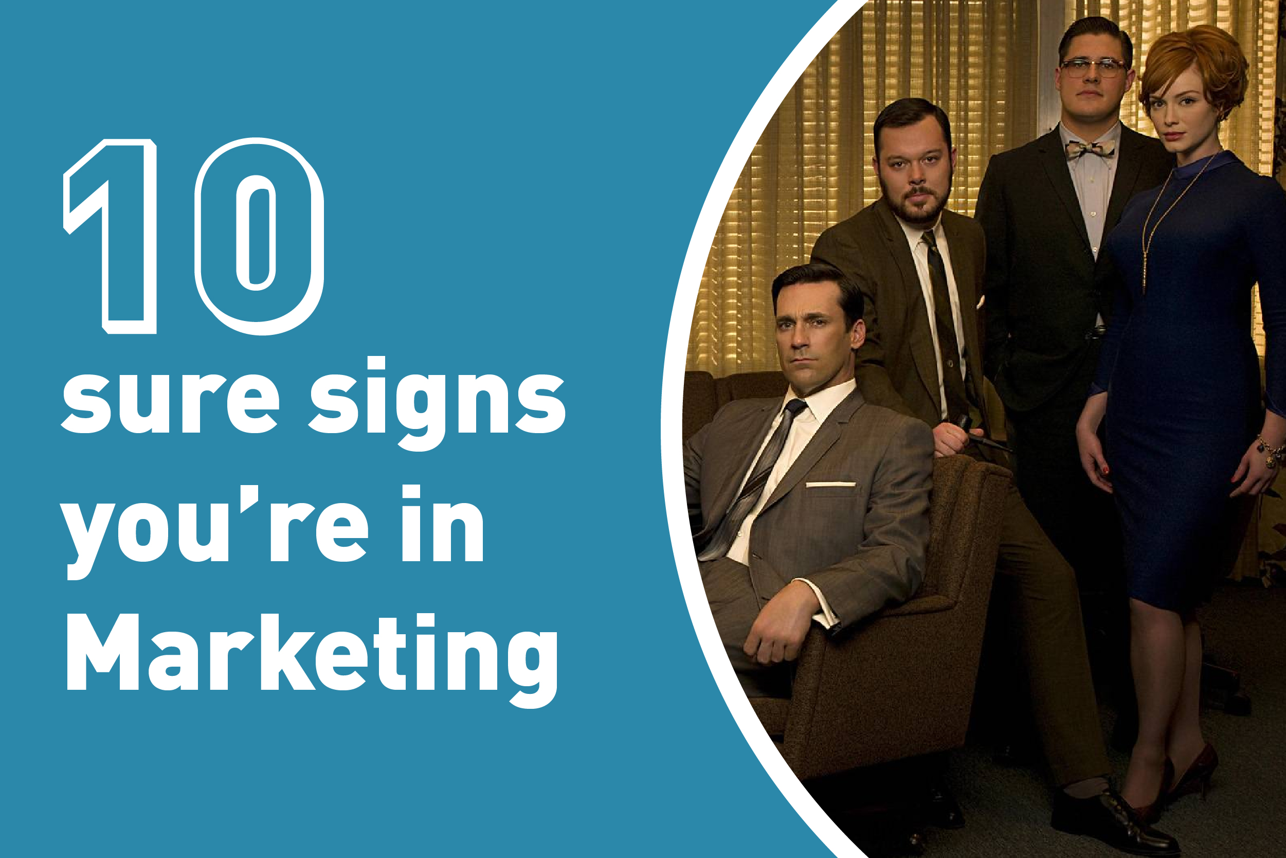 10 sure signs you're in Marketing